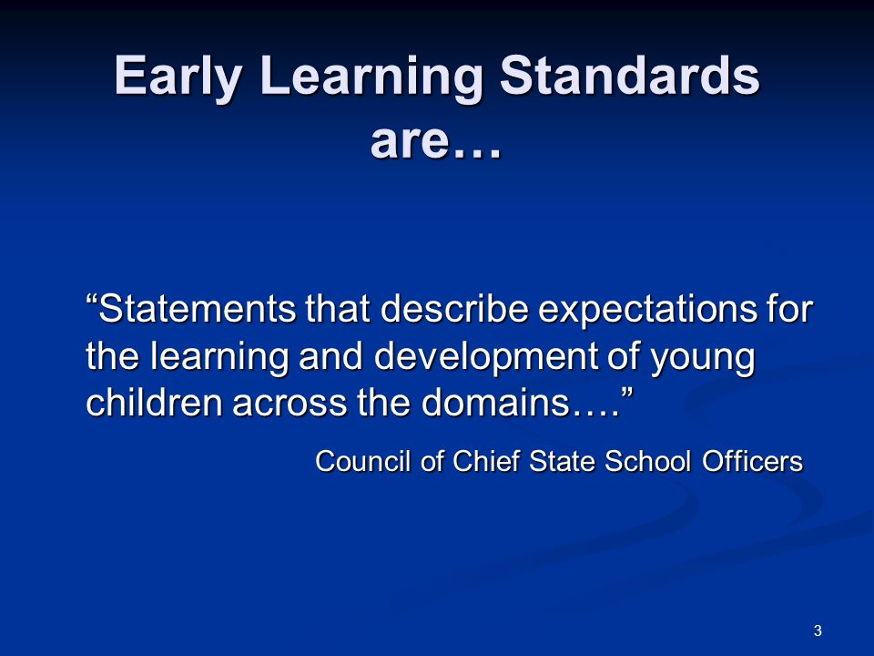 Early Learning Standards are…