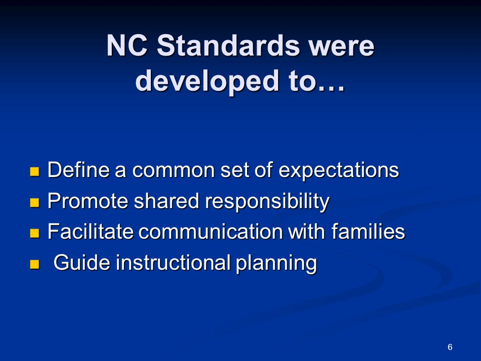NC Standards were developed to…