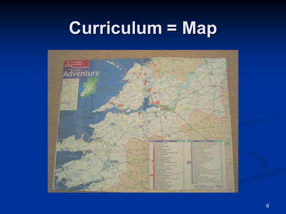 Curriculum = Map After deciding where to go and what to do, a map of the area is needed so that you know how to get from one place to another.
