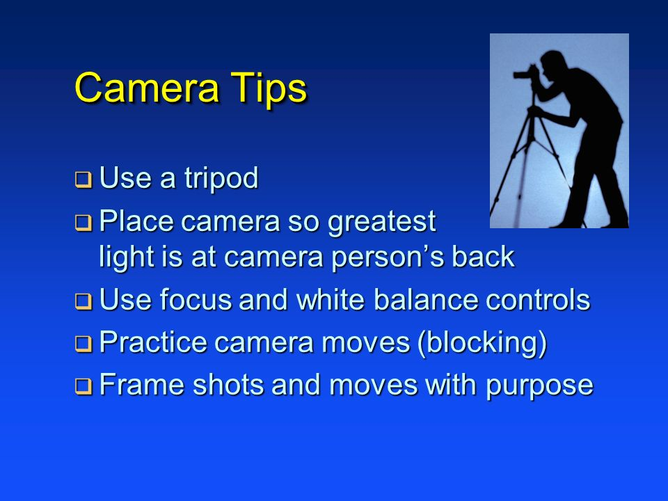 Camera Tips Use a tripod