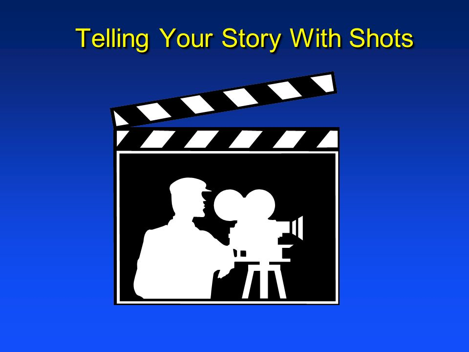 Telling Your Story With Shots