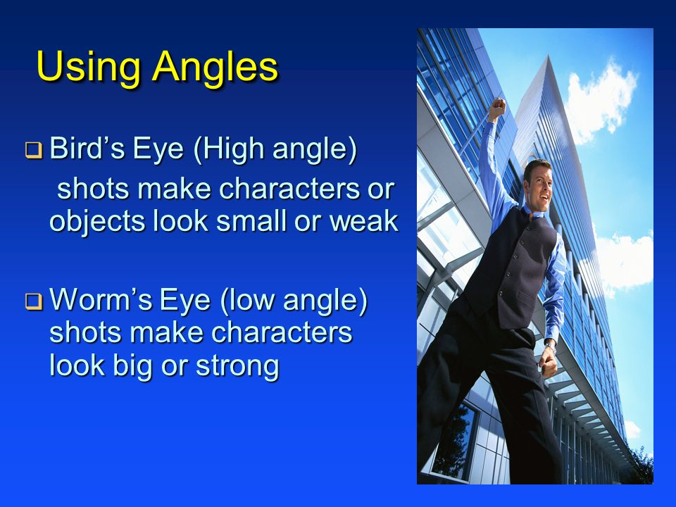 Using Angles Bird's Eye (High angle)