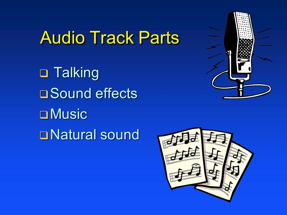 Audio Track Parts Talking Sound effects Music Natural sound
