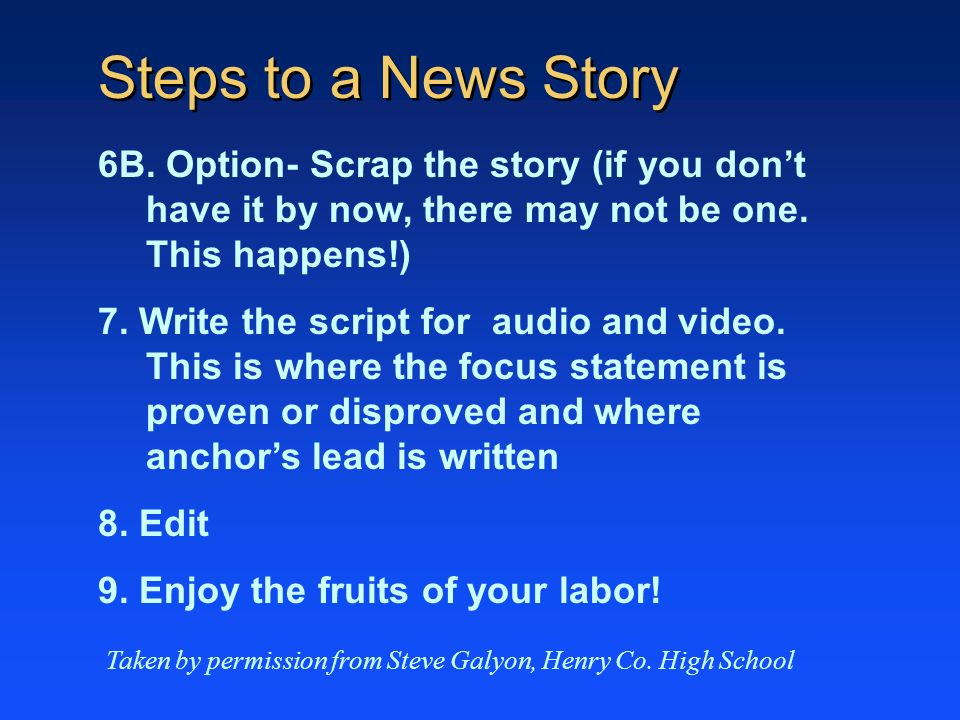 Steps to a News Story 6B. Option- Scrap the story (if you don't have it by now, there may not be one. This happens!)