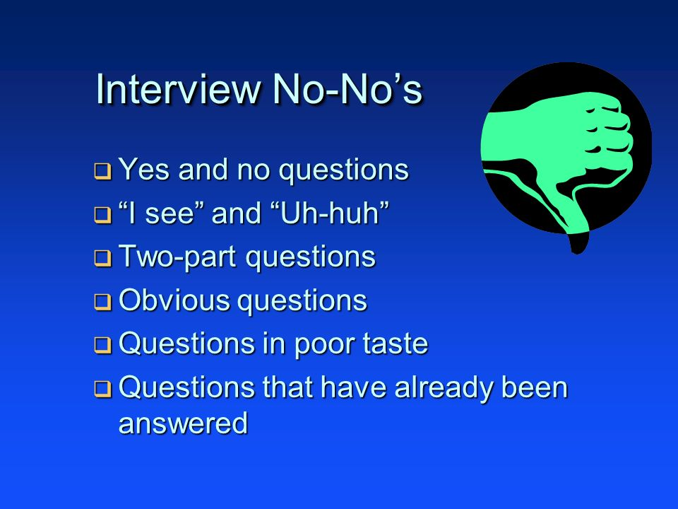 Interview No-No's Yes and no questions I see and Uh-huh