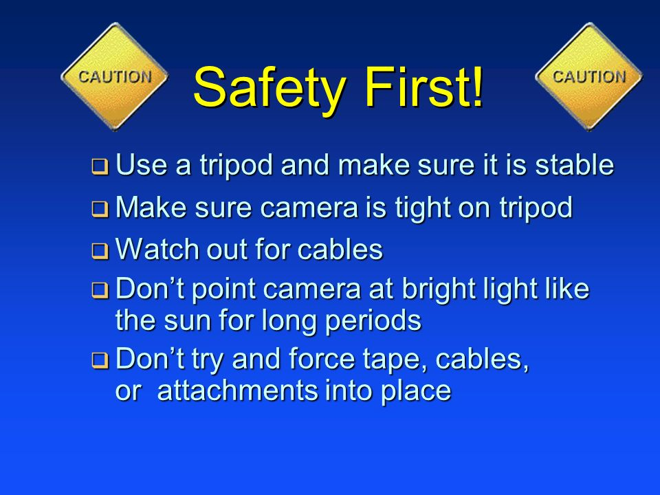 Safety First! Use a tripod and make sure it is stable