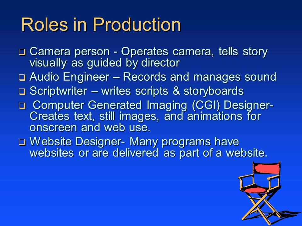 Roles in Production Camera person - Operates camera, tells story visually as guided by director. Audio Engineer – Records and manages sound.