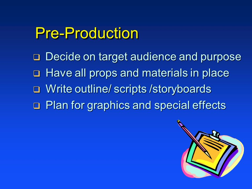 Pre-Production Decide on target audience and purpose