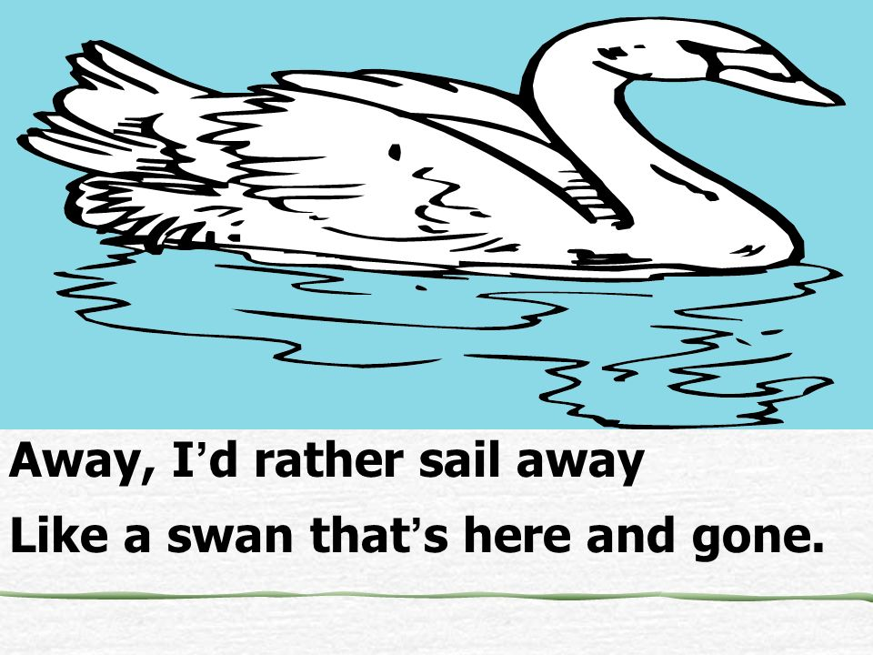 Away, I'd rather sail away