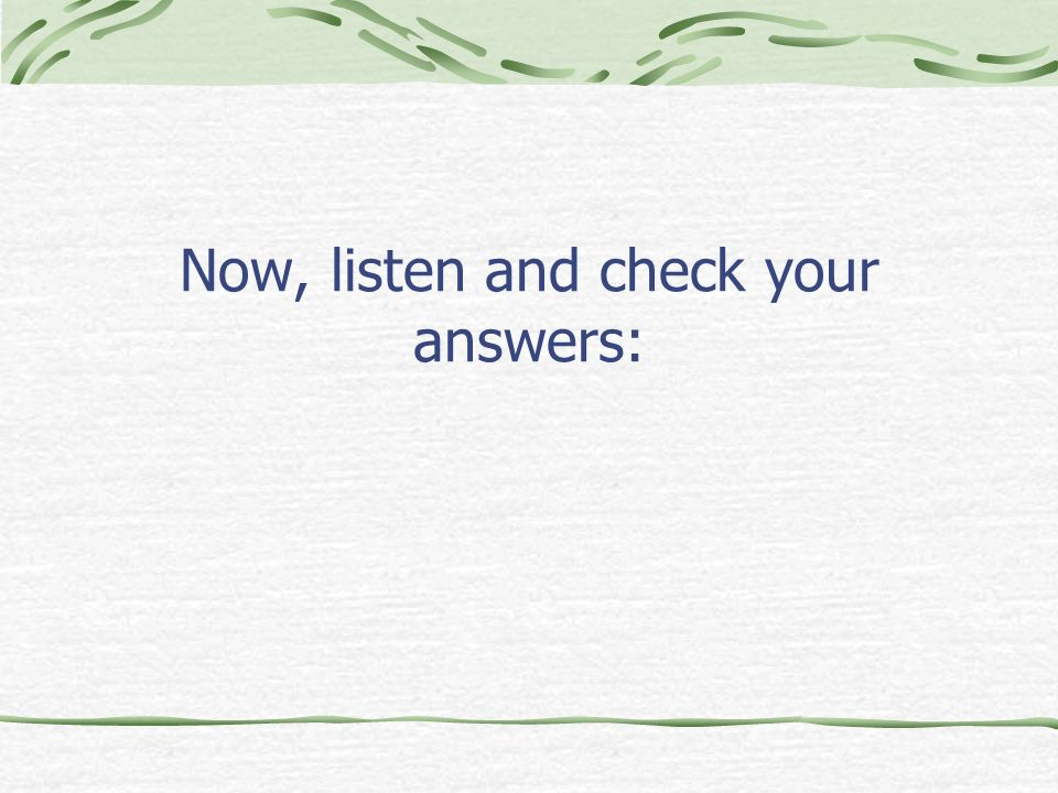 Now, listen and check your answers: