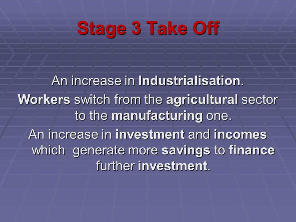 Stage 3 Take Off An increase in Industrialisation.
