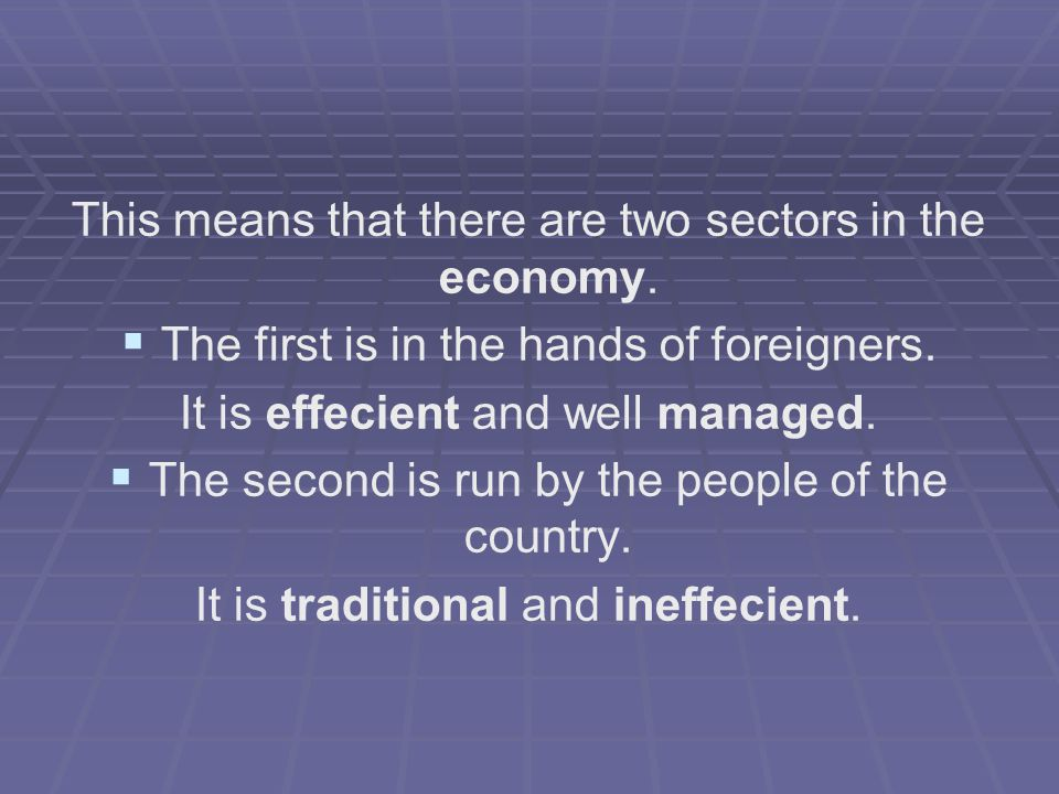 This means that there are two sectors in the economy.