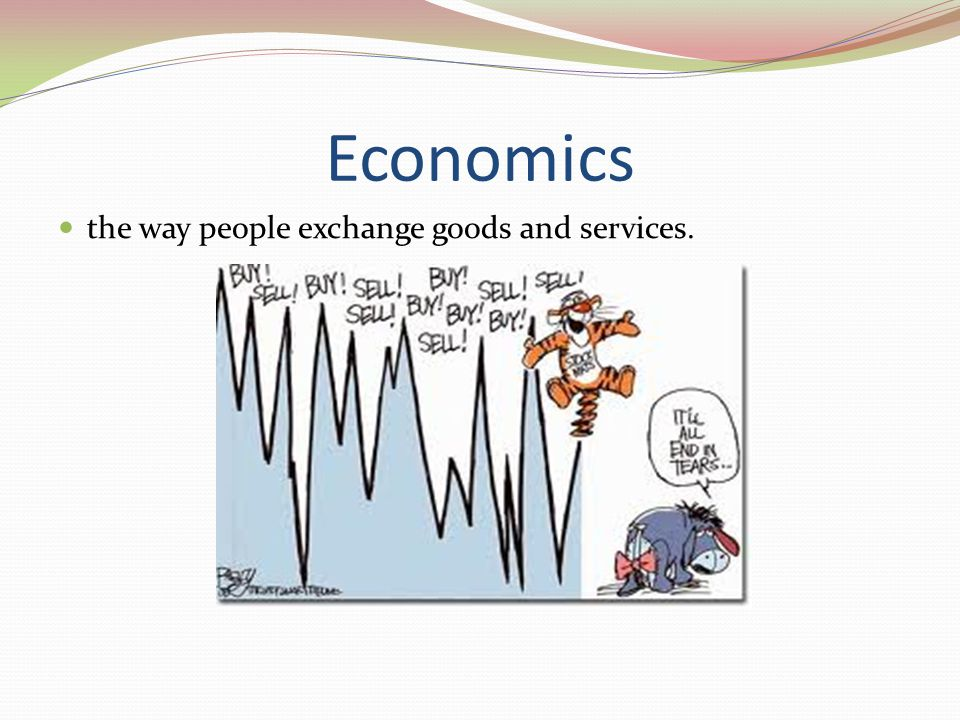 Economics the way people exchange goods and services.