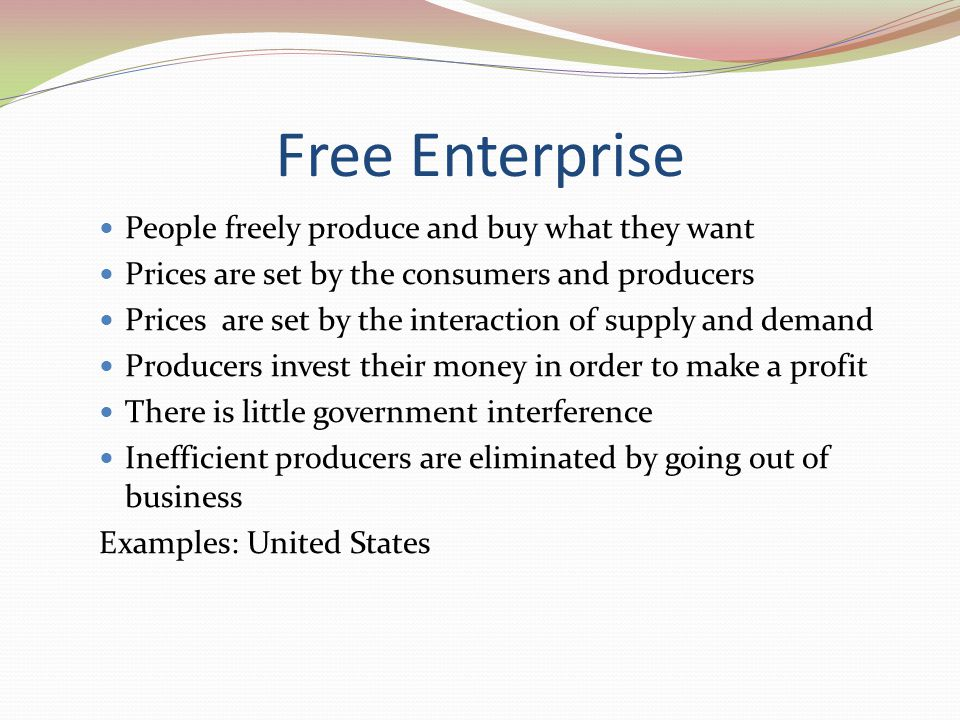 Free Enterprise People freely produce and buy what they want