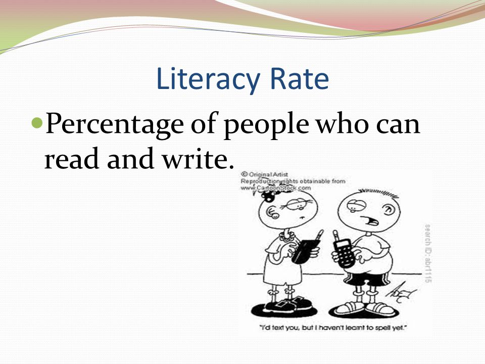 Literacy Rate Percentage of people who can read and write.