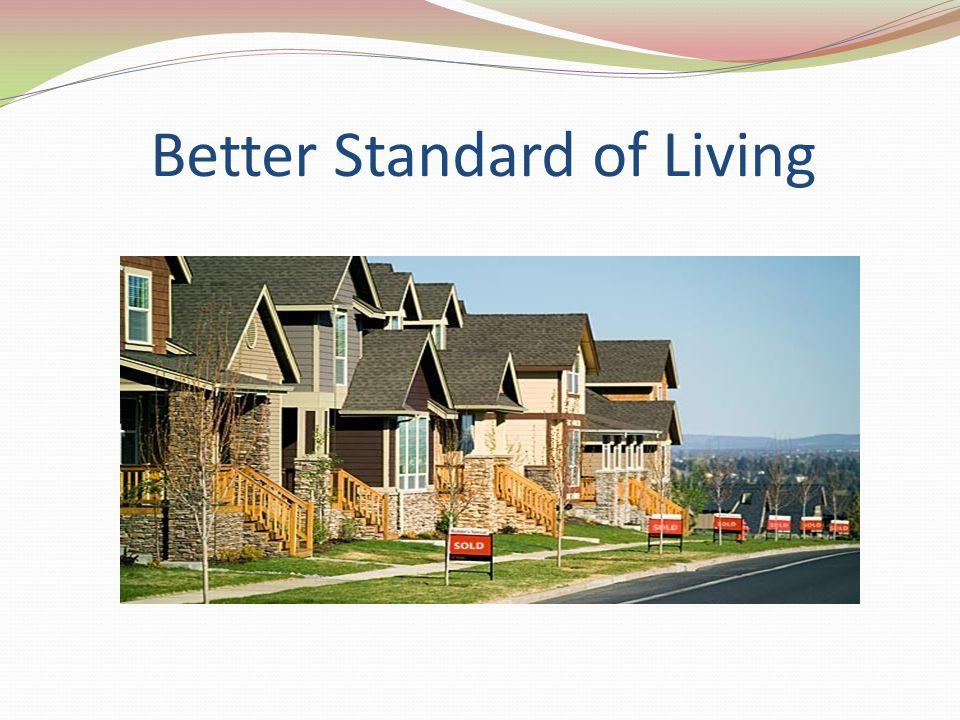 Better Standard of Living