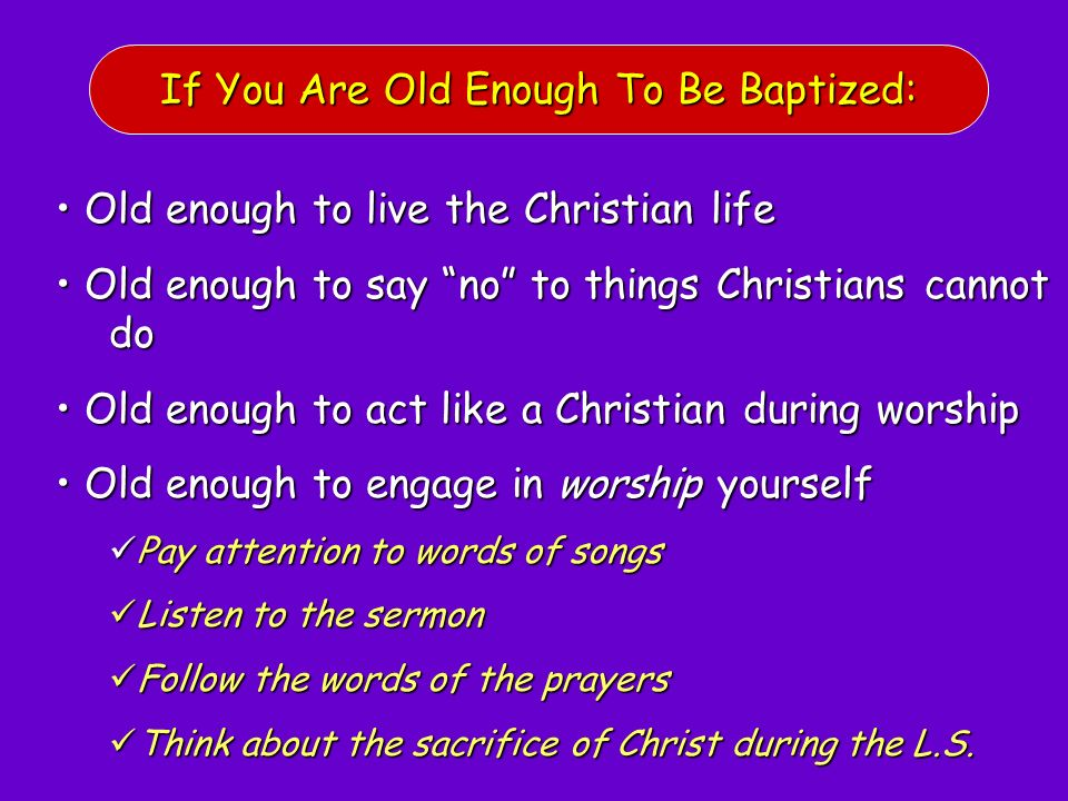 If You Are Old Enough To Be Baptized: