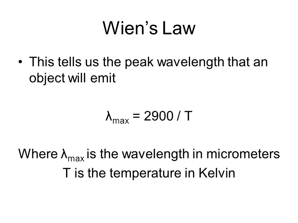 Wien's Law This tells us the peak wavelength that an object will emit