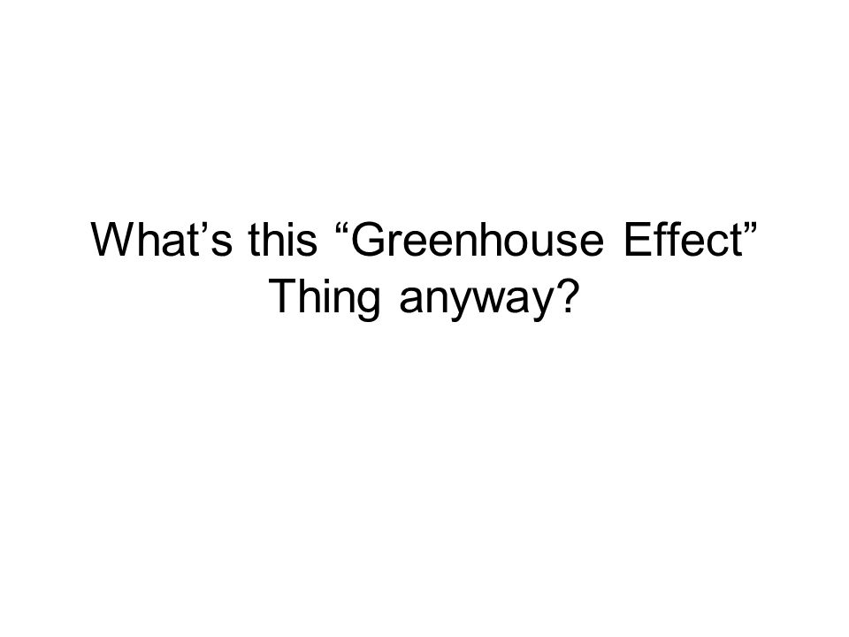 What's this Greenhouse Effect Thing anyway