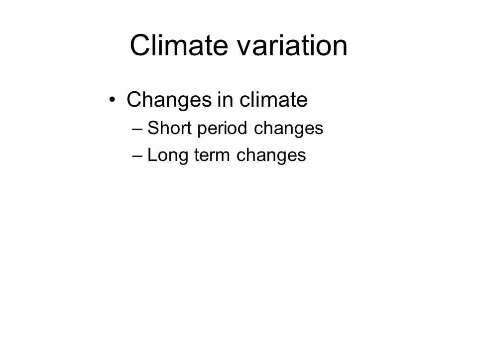 Climate variation Changes in climate Short period changes