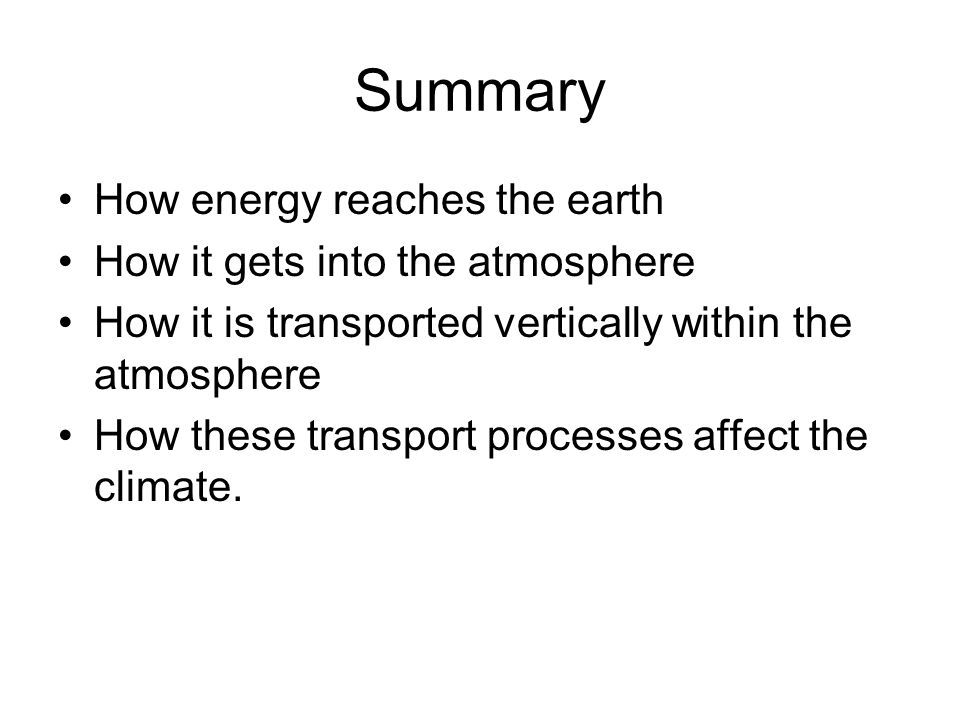 Summary How energy reaches the earth How it gets into the atmosphere