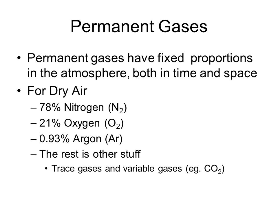 Permanent Gases Permanent gases have fixed proportions in the atmosphere, both in time and space. For Dry Air.