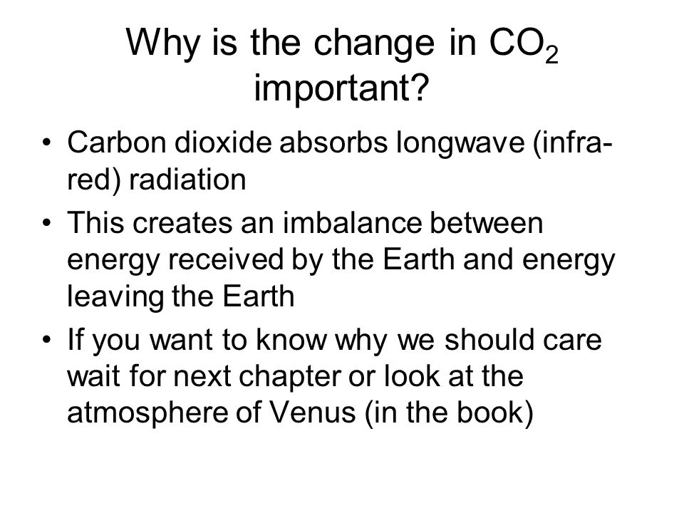 Why is the change in CO2 important
