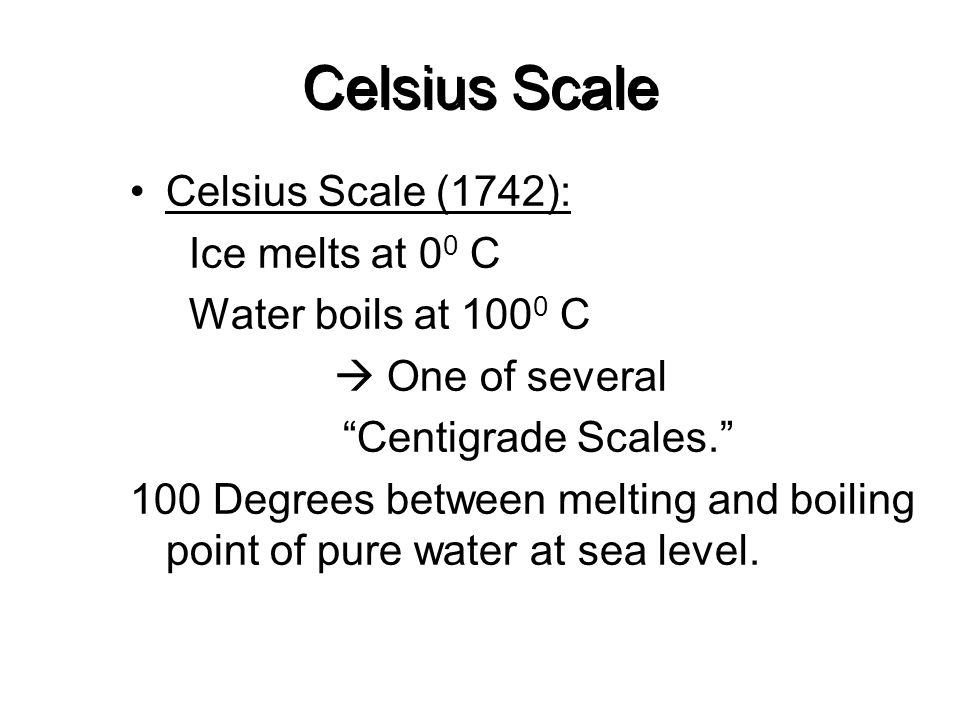 Celsius Scale Celsius Scale (1742): Ice melts at 00 C