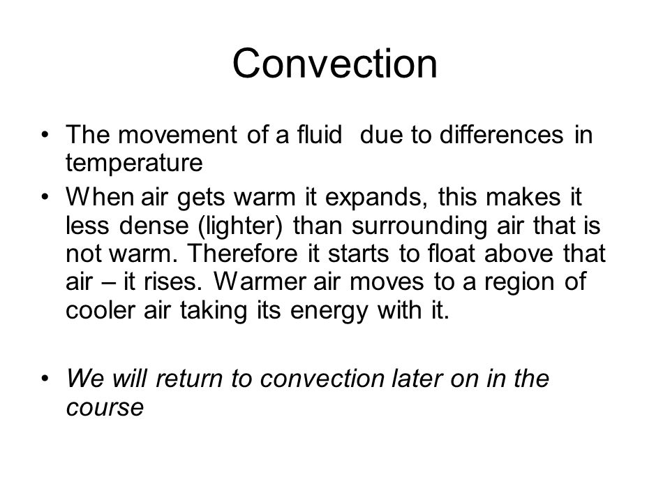 Convection The movement of a fluid due to differences in temperature