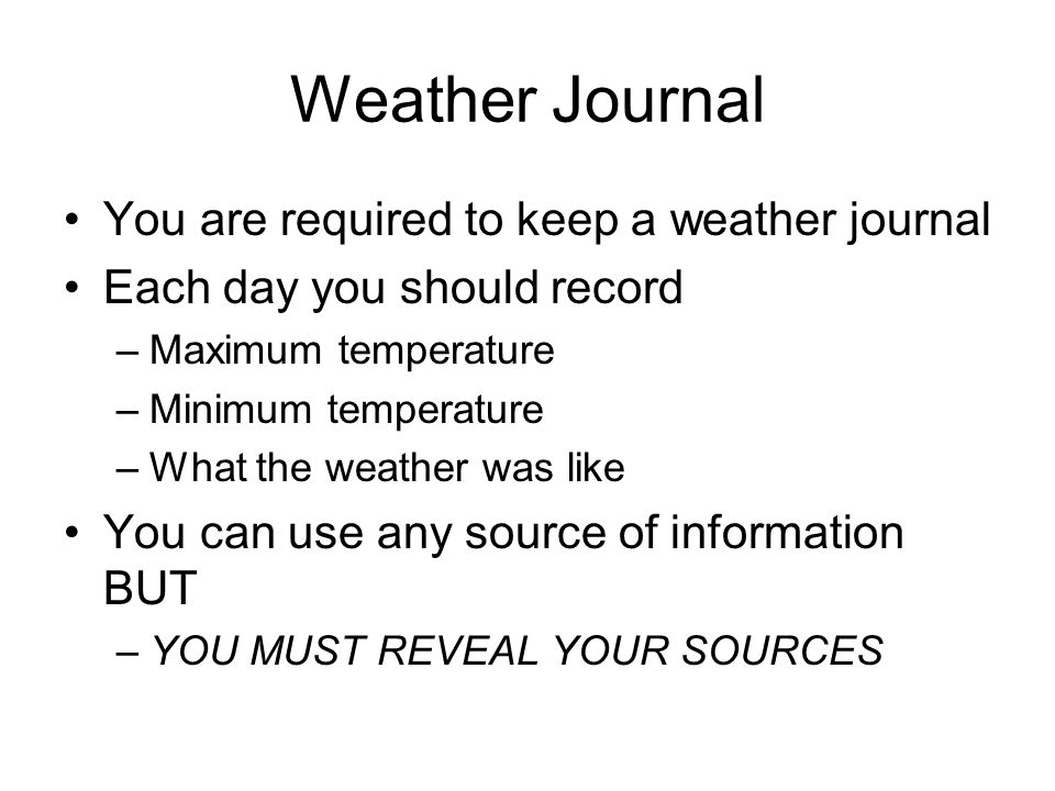Weather Journal You are required to keep a weather journal