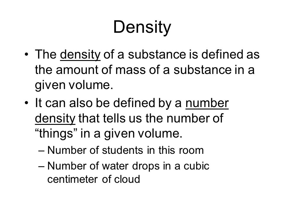 Density The density of a substance is defined as the amount of mass of a substance in a given volume.