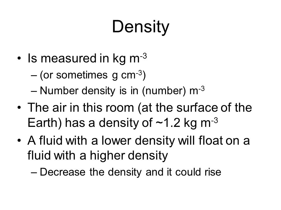 Density Is measured in kg m-3