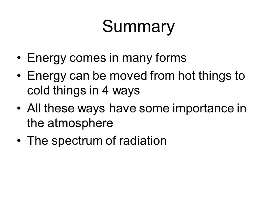Summary Energy comes in many forms