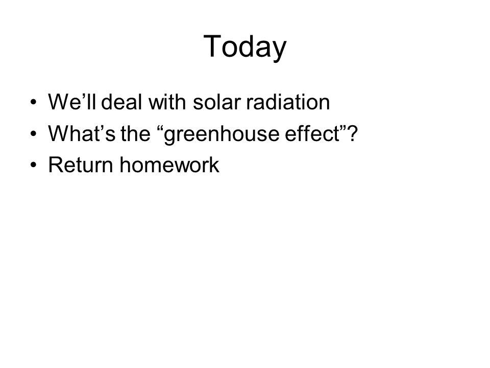 Today We'll deal with solar radiation What's the greenhouse effect