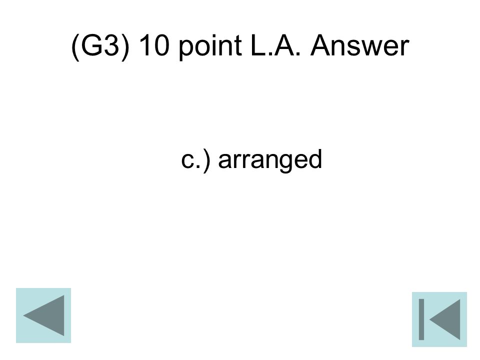 (G3) 10 point L.A. Answer c.) arranged