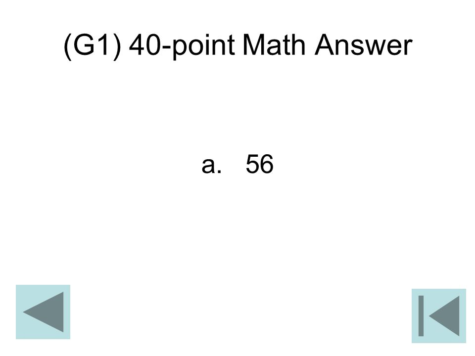 (G1) 40-point Math Answer a. 56