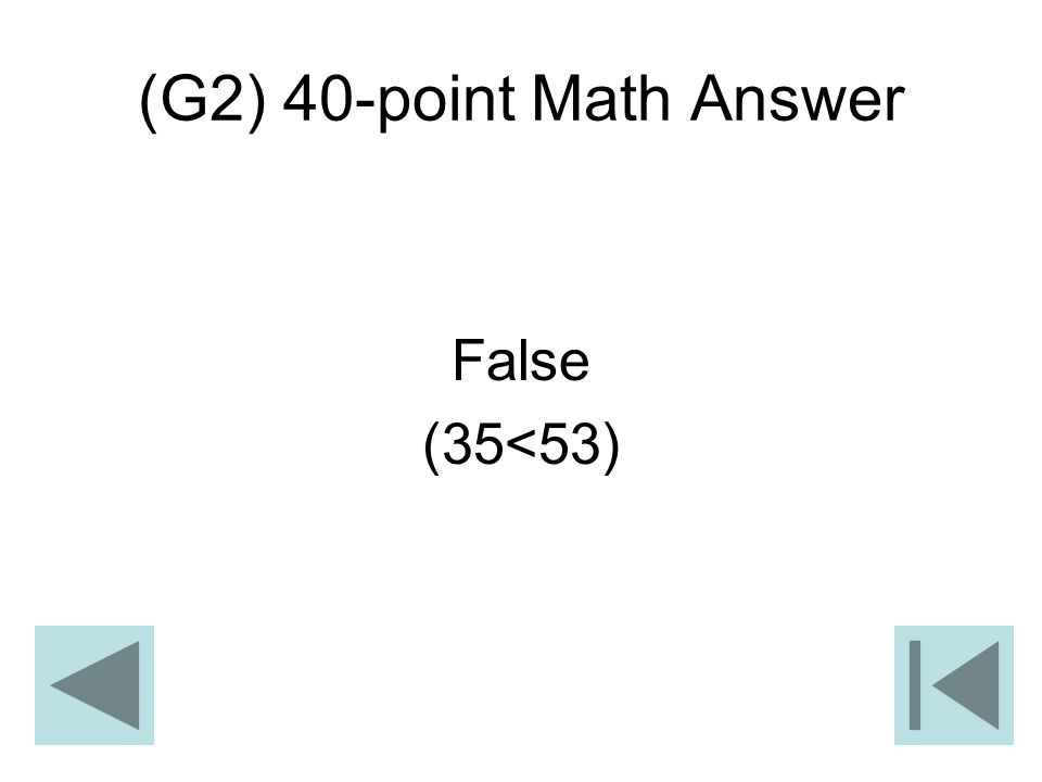 (G2) 40-point Math Answer False (35<53)