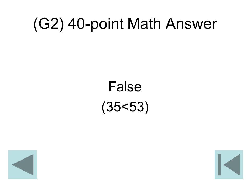 (G2) 40-point Math Answer False (35<53)