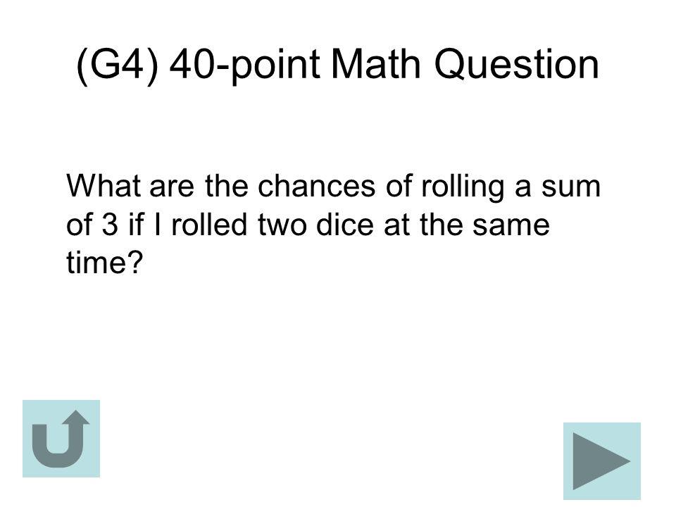 (G4) 40-point Math Question