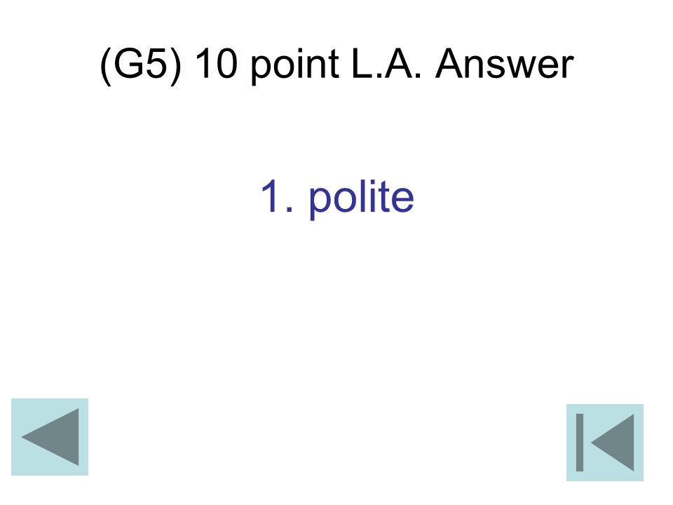 (G5) 10 point L.A. Answer 1. polite