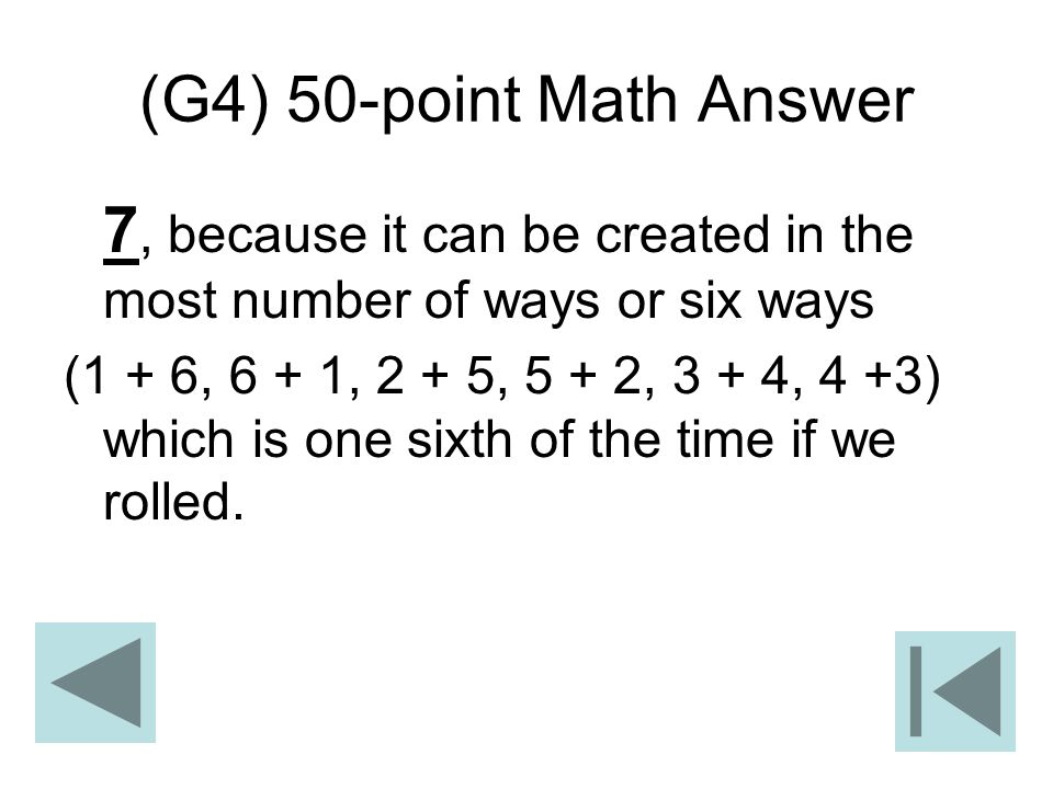 (G4) 50-point Math Answer 7, because it can be created in the most number of ways or six ways.