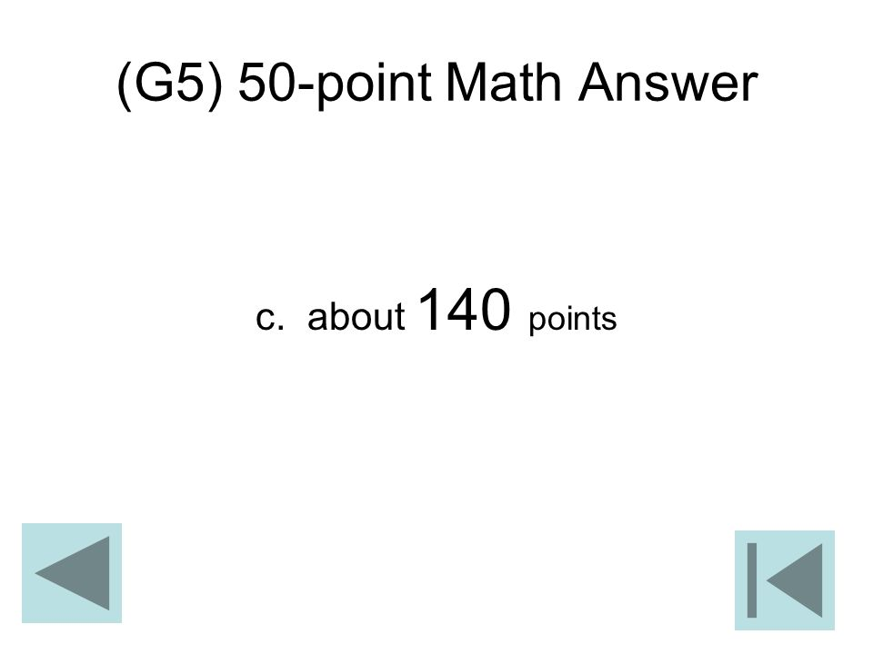 (G5) 50-point Math Answer c. about 140 points