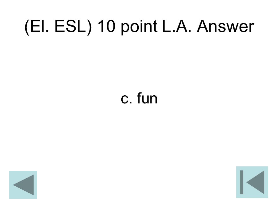(El. ESL) 10 point L.A. Answer