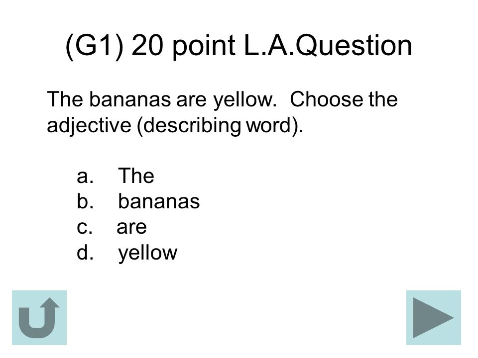 (G1) 20 point L.A.Question The bananas are yellow.