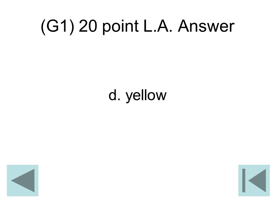(G1) 20 point L.A. Answer d. yellow