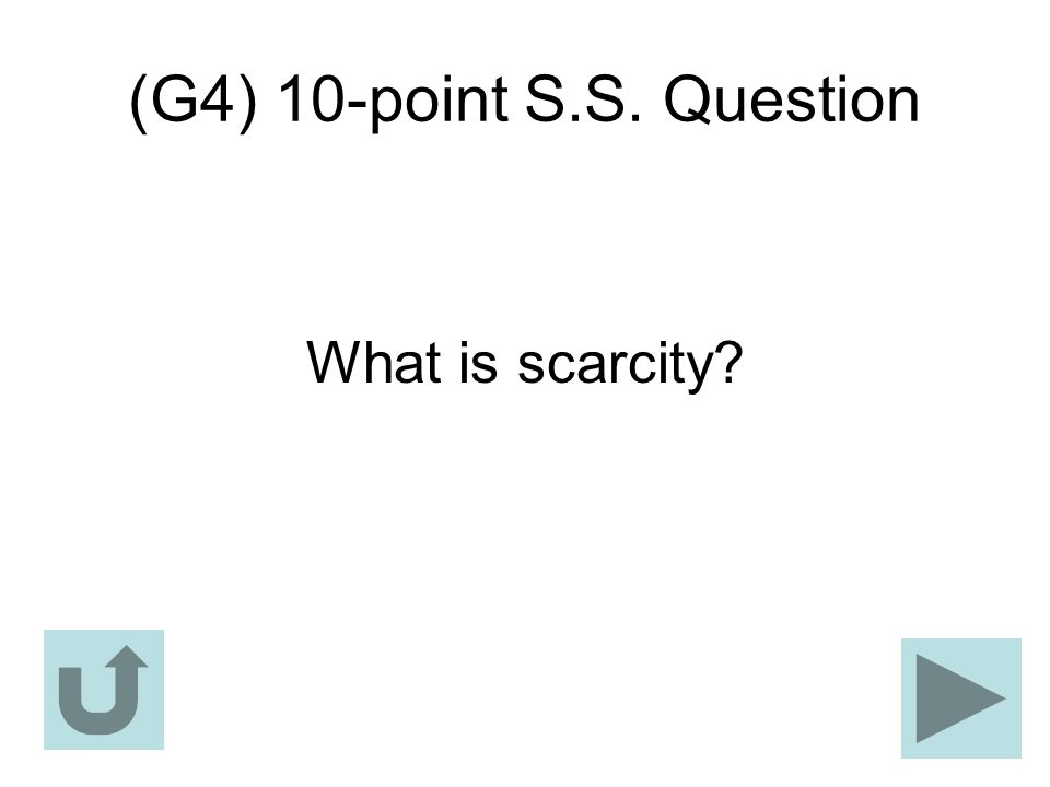 (G4) 10-point S.S. Question What is scarcity