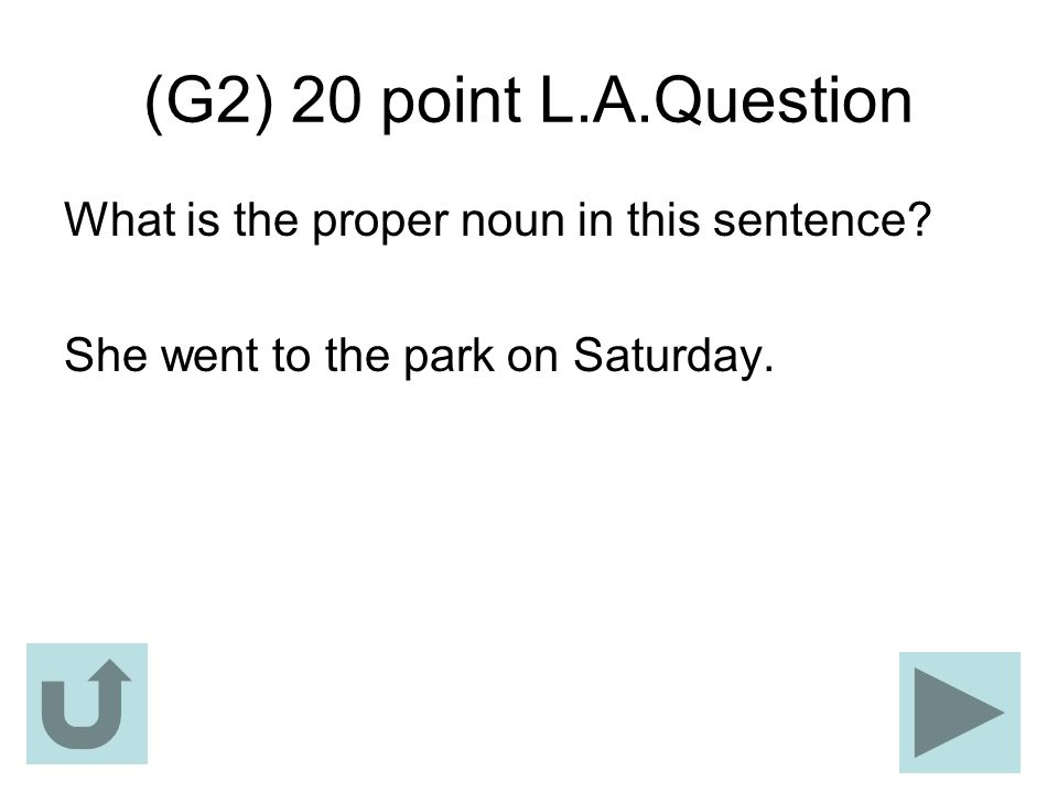 (G2) 20 point L.A.Question What is the proper noun in this sentence