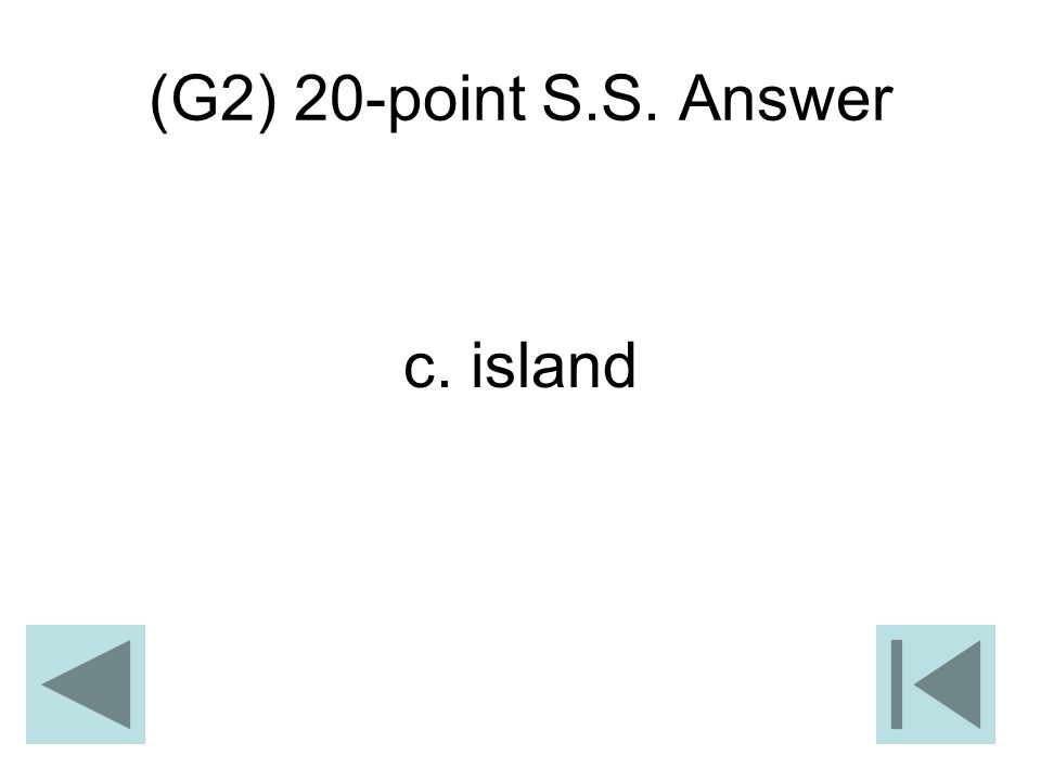 (G2) 20-point S.S. Answer c. island