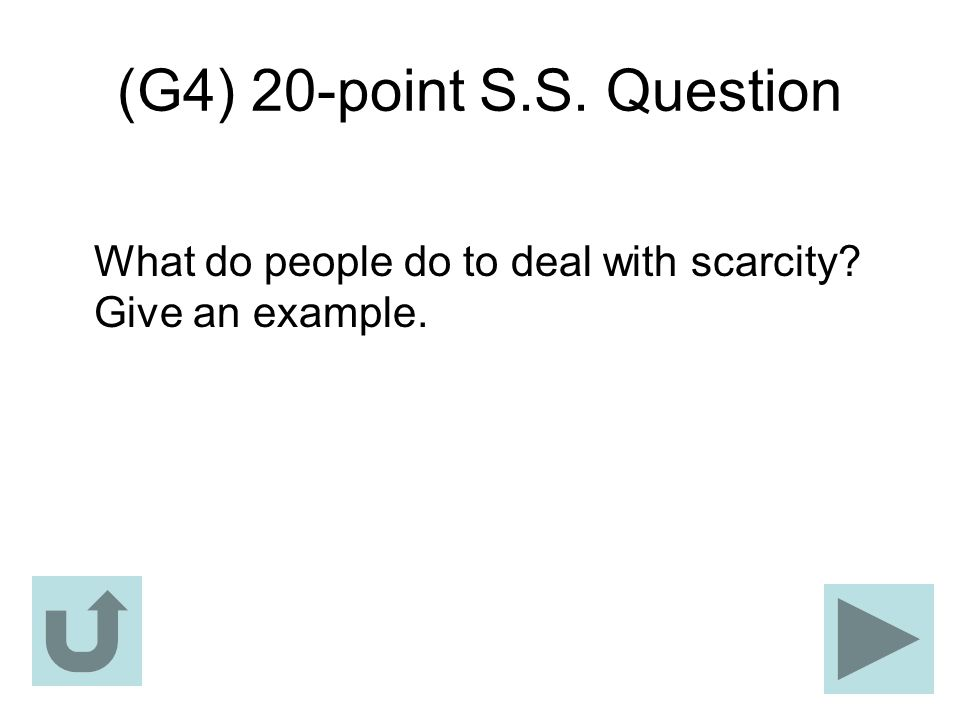 (G4) 20-point S.S. Question What do people do to deal with scarcity Give an example.