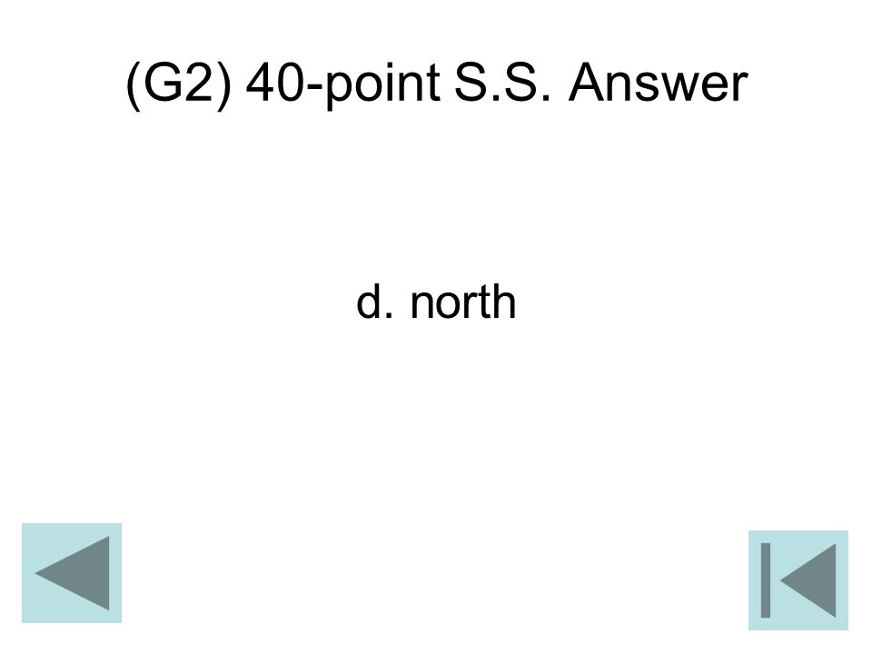 (G2) 40-point S.S. Answer d. north